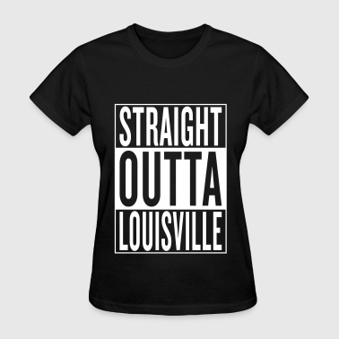 straight outta Louisville - Women's T-Shirt