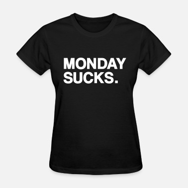 Monday Sucks Monday sucks - Women's T-Shirt
