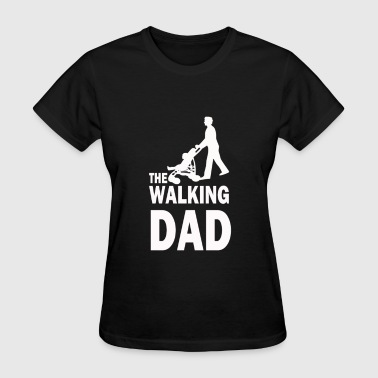 The Walking Dad The Walking Dad - Women's T-Shirt