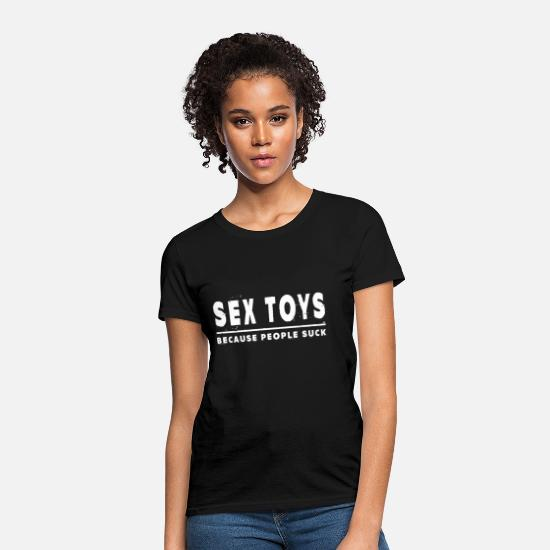 Sex T-Shirts - Sex Toys Because People Suck - Women's T-Shirt black