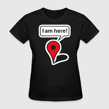 Google Map I Am Here Google Maps - Women's T-Shirt