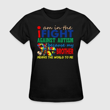 Im Fight Against Autism Brother Means World To Me - Women's T-Shirt