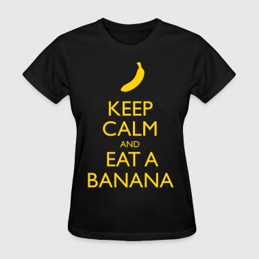 Keep Calm And Eat Banana Keep Calm and eat a Banana - Women's T-Shirt