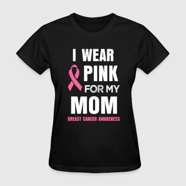 I wear Pink for my Mom Breast Cancer T-shirt - Women's T-Shirt