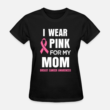 I Wear Pink For My Mom- Breast Cancer I wear Pink for my Mom Breast Cancer T-shirt - Women's T-Shirt