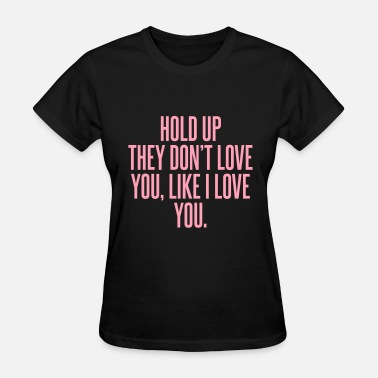 The Formation World Tour Hold up they don't love you, like I love you - Women's T-Shirt