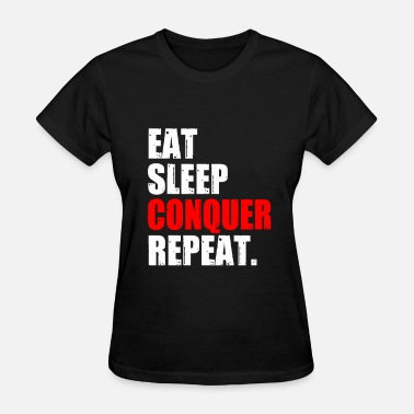 Repeat EAT SLEEP CONQUER REPEAT - Women's T-Shirt