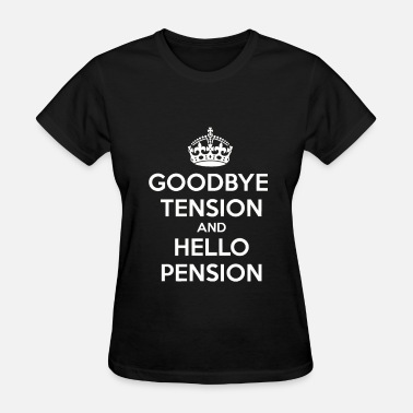 Tension Goodbye Tension Hello Pension - Women's T-Shirt