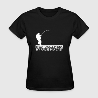 I Had To Call In Sick - Women's T-Shirt