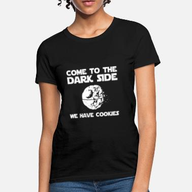 Cookies Come To The Dark Side We Have Cookies - Women's T-Shirt