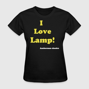 I love Lamp Anchorman - Women's T-Shirt