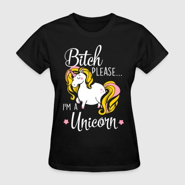 Cartoon Unicorn Cool Unicorn Bitch please - I'm a unicorn - Women's T-Shirt