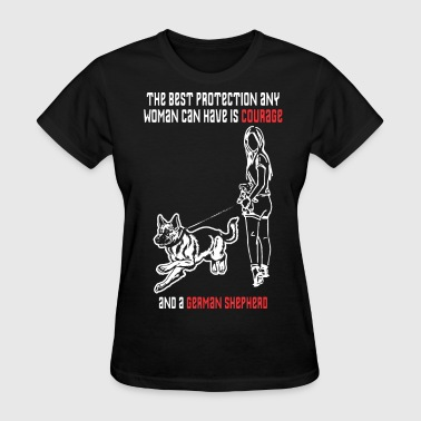 Best Protection Woman Have Courage German Shepherd - Women's T-Shirt