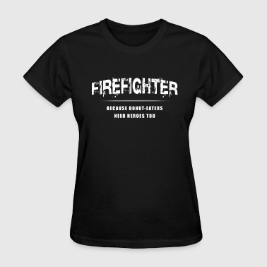 Firefighter - Because Donut-Eaters Need Heroes Too - Women's T-Shirt