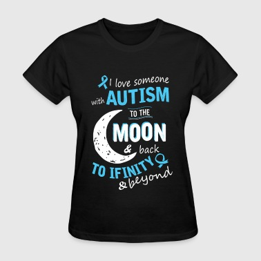 Autism - I love someone with Autism to the moon - Women's T-Shirt