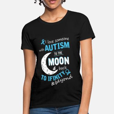 Autism - I Love Someone With Autism To The Moon Autism - I love someone with Autism to the moon - Women's T-Shirt