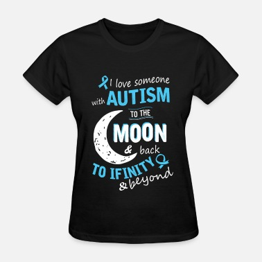 Autism Awareness Autism - I love someone with Autism to the moon - Women's T-Shirt