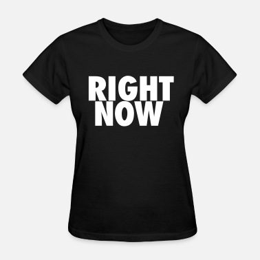 Now RIGHT NOW - Women's T-Shirt