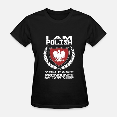 I Am Polish I Am Polish - Women's T-Shirt