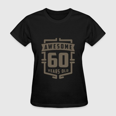 Awesome 60 Years Old - Women's T-Shirt