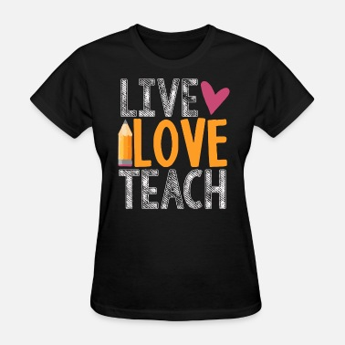 Teach live love teach - Women's T-Shirt