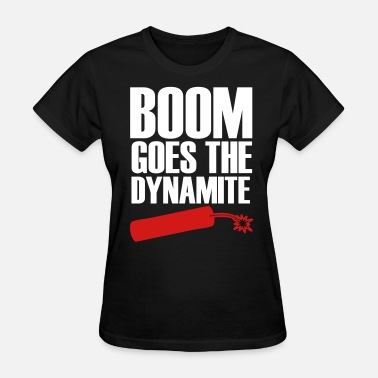 Tosh Boom Goes The Dynamite - Women's T-Shirt