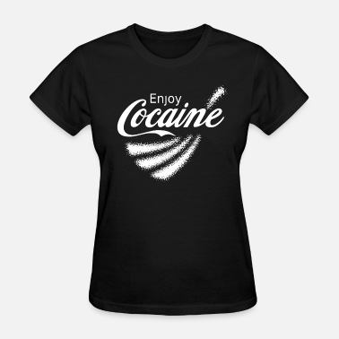 Legalize Heroin Enjoy Cocaine v2 - Women's T-Shirt
