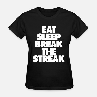 Break EAT SLEEP BREAK THE STREAK - Women's T-Shirt