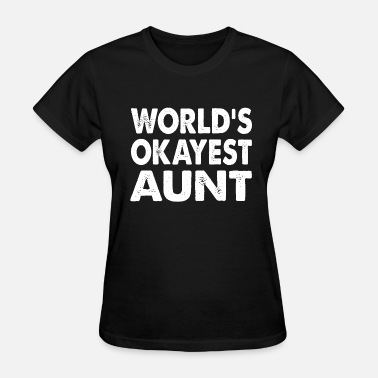 Family Aunt Family - World's Okayest Aunt - Women's T-Shirt