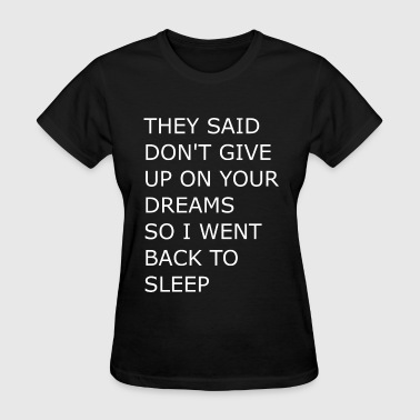 THEY SAID DON'T GIVE UP ON YOUR DREAMS - Women's T-Shirt