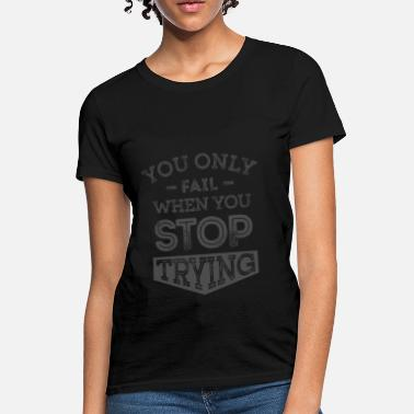 Encouragement When You Stop Trying - Motivational Quotes. - Women's T-Shirt