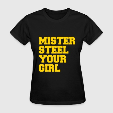 Mister Steel Your Girl - Women's T-Shirt