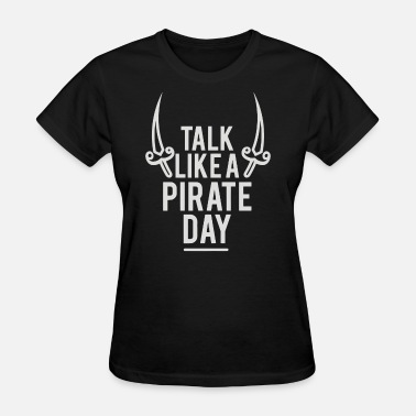 Pirate Day Talk Like a Pirate Day - Women's T-Shirt