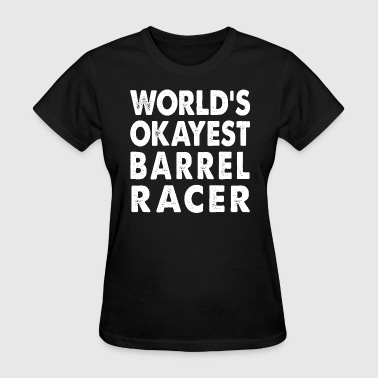 World's Okayest Barrel Racer - Women's T-Shirt