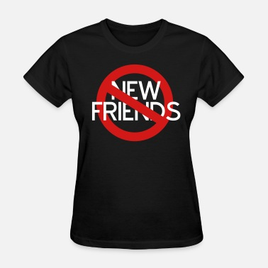 No New Friends No New Friends - Women's T-Shirt