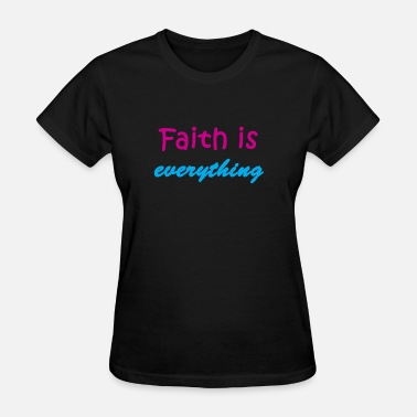 God Moves faith is everything.png T-Shirts - Women's T-Shirt
