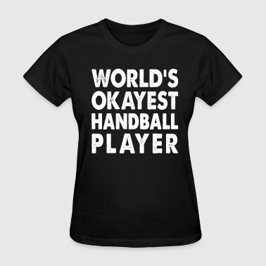 World's Okayest Handball Player - Women's T-Shirt