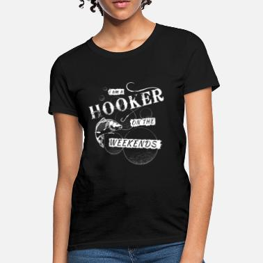 Hooker On The Weekends I am a Hooker on the Weekends - Women's T-Shirt