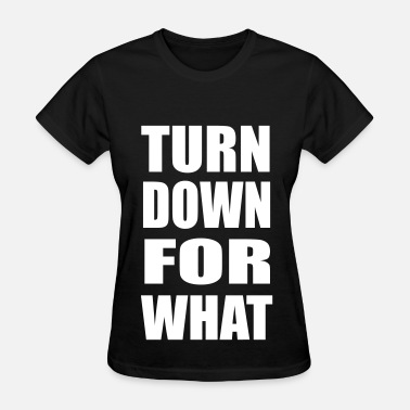 Turn Down For What Design - Women's T-Shirt
