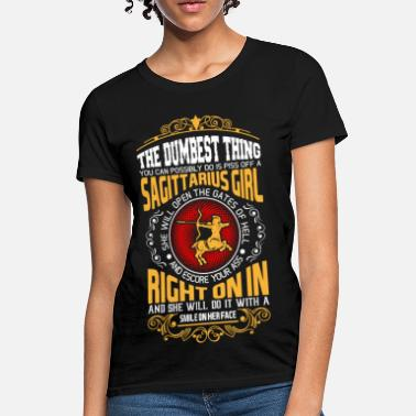 Sagittarius The Dumbest Thing You Can Possibly Do Is Piss Off  - Women's T-Shirt