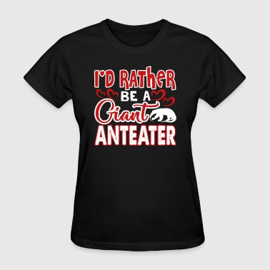 Giant Anteater I'D RATHER BE A GIANT ANTEATER SHIRT - Women's T-Shirt