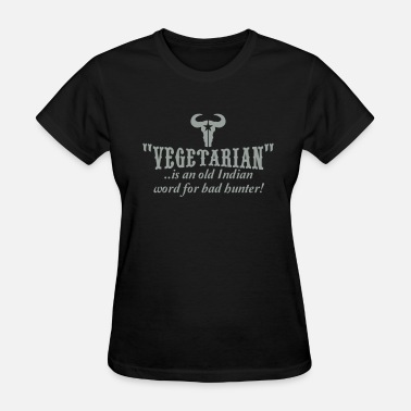 Vegetarian Is An Old Indian Word For Bad Hunter vegetarian is an old word for bad hunter - Women's T-Shirt