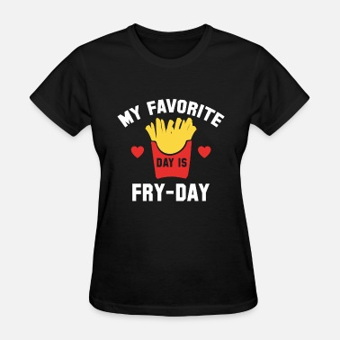 Fry Day Fry-Day - Women's T-Shirt