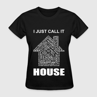 Music I Just Call It HOUSE_TShi - Women's T-Shirt