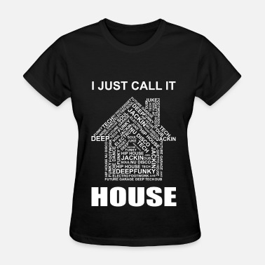 House I Just Call It HOUSE_TShi - Women's T-Shirt
