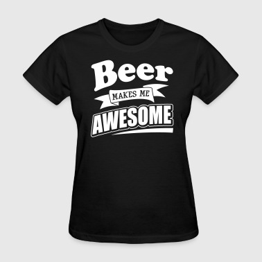 Beer makes me awesome - Women's T-Shirt