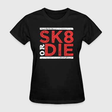 SK8 Skate or DIE - Women's T-Shirt