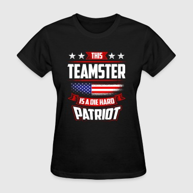 4th Of July - Teamster Die Hard Patriot Gift - Women's T-Shirt