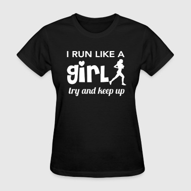 Running - I run like a girl try and keep up - Women's T-Shirt