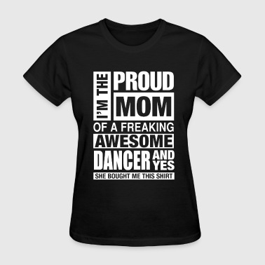 Fuck Jumpstyle Freaking awesome dancer - I'm the proud mom - Women's T-Shirt